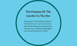 The purpose of the book the Catcher In The Rye is to teach a