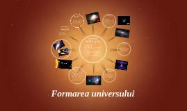 Copy of Formarea universului