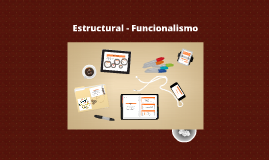 Copy of Estructural - Funcionalismo