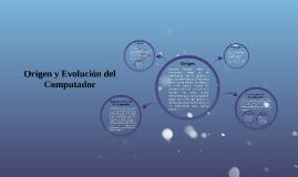 Origen y Evolucion del Computador