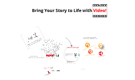 Bring Your Story to Life with Video