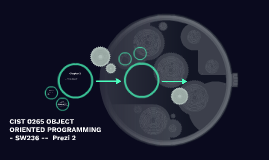 CIST 0265 OBJECT ORIENTED PROGRAMMING - SW236 --  Prezi 2