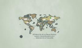 Copy of DISTRIBUCIÓN DE LA POBLACIÓN EN EL MUNDO. POBLACIÓN ABSOLUTA Y DENSIDAD DE POBLACIÓN