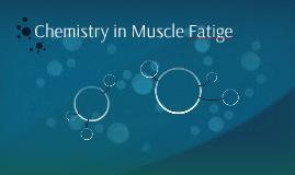 Chemistry in Muscle Fatige