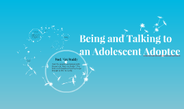Being and Talking to  an Adolescent Adoptee