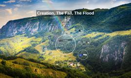 Creation, The Fall, The Flood