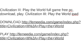 Civilization III: Play the World full game free pc, download