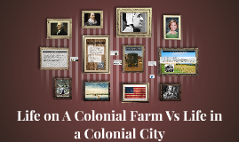 Copy of Life on A Colonial Farm Vs Life in a Colonial City