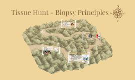 Tissue Hunt - Biopsy Principles