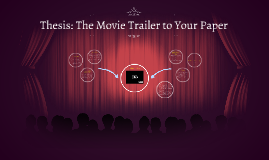 Copy of Thesis: The Movie Trailer to Your Paper