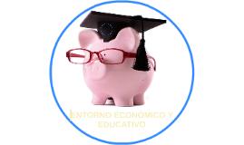 ENTORNO ECONÓMICO Y EDUCATIVO
