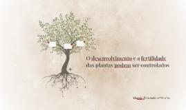 O desenvolvimento e a fertilidade das plantas podem ser cont