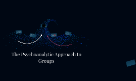 The Psychoanalytic Approach to Groups