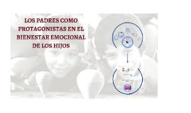 3 PADRES PROTAGONISTAS EN BIENESTAR EMOCIONAL DE LOS HIJOS