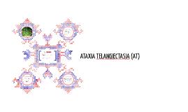 ATAXIA TELANGIECTASIA (AT)