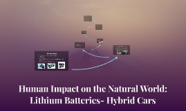 Human Impact on the Natural World: Lithium Batteries- Hybrid