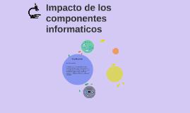 impacto de los componentes informaticos
