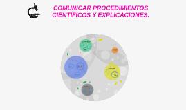 COMUNICAR PROCEDIMIENTOS CIENTÍCICOS Y EXPLICACIONES.