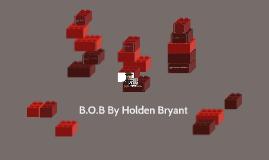 B.O.B By Holden Bryant