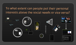 To what extend can people put their personal interests above the social needs or vice verse?