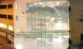 TESTIMONIOS ORALES EXISTENTES, ACERCA DE LOS AVANCES FÍSICOS, ADMINISTRATIVOS Y BIBLIOGRÁFICOS DE LA BIBLIOTECA DE LA UNIVERSIDAD EXTERNADO DE COLOMBIA