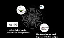 A global digetal hub for sustainable local pioneers