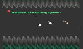 Tachycardia, a heartwarming experience