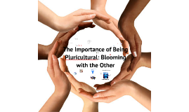 The Importance of Being Pluricultural: Blooming with the Other