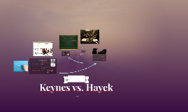 Copy of Keynes vs. Hayek