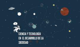 CIENCIA Y TECNOLOGIA PARA EL DESARROLLO DE LA SOCIEDAD