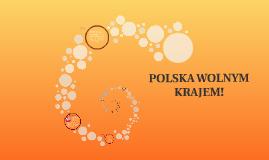 POLSKA WOLNYM KRAJEM!