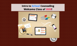 Intro to School Counseling- Welcome Class of 2018!