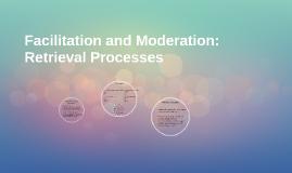 Facilitation and Moderation: Retrieval Processes