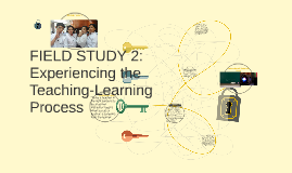 FIELD STUDY 2: Experiencing the Teaching-Learning Process