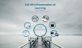 Fall 2012 Presentation of Learning