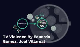 TV Violence By Eduardo Gómez, Joel Villareal