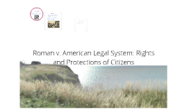 Copy of Roman v. American Legal System: Rights and Protections of Citizens