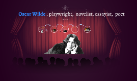Oscar Wilde : a playwright,  a novelist, an essayist, a poet