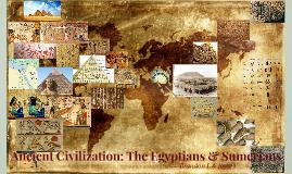 Ancient Civilization: The Egyptians & Sumerians