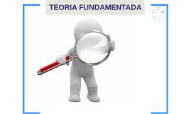 Copy of TEORIA FUNDAMENTADA