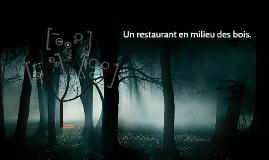 Un restaurant en milieu des bois.