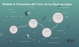 Módulo 4: Presencias del tutor en los foros en línea