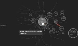 Bryce DeGood Atomic Model Timeline