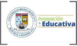 Presentación institucional Innovacion Educativa UNIBE