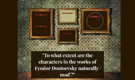 2To what extent are the characters in the works of Fyodor Do