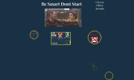 Be Smart Dont Start