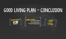 GOOD LIVING PLAN - CONCLUSION