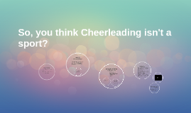 So, you think Cheerleading isn't a sport?