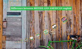 Difference between BRITISH AND AMERICAN english