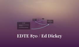 EDTE 870 / Ed Dickey